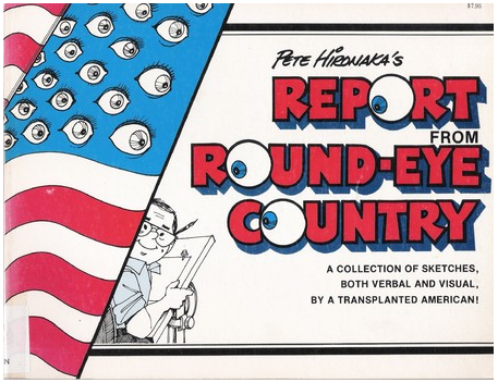 "Pete Hironaka published ""Report from Round-Eye Country"" in 1981."