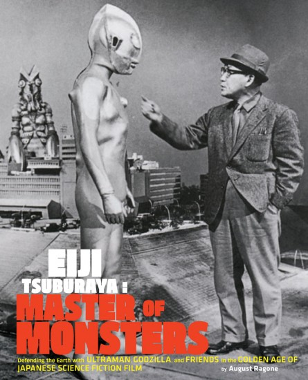 """Eiji Tsuburaya: Master of Monsters"" by August Ragone."