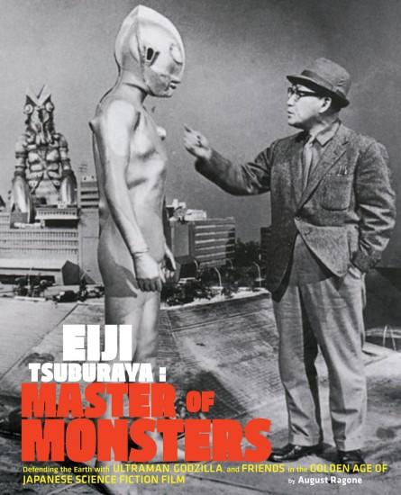 """""""Eiji Tsuburaya: Master of Monsters"""" by August Ragone."""