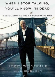 "Jerry Weintraub's autobiography, ""When I Stop Talking, You'll Know I'm Dead."""
